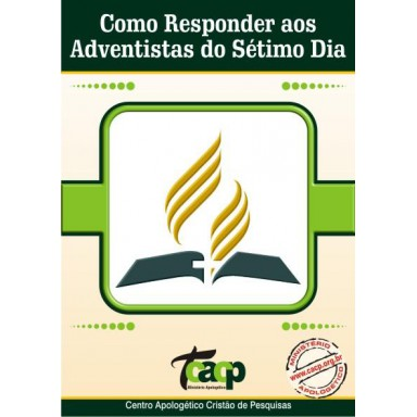 Como Responder aos Adventistas do 7° Dia